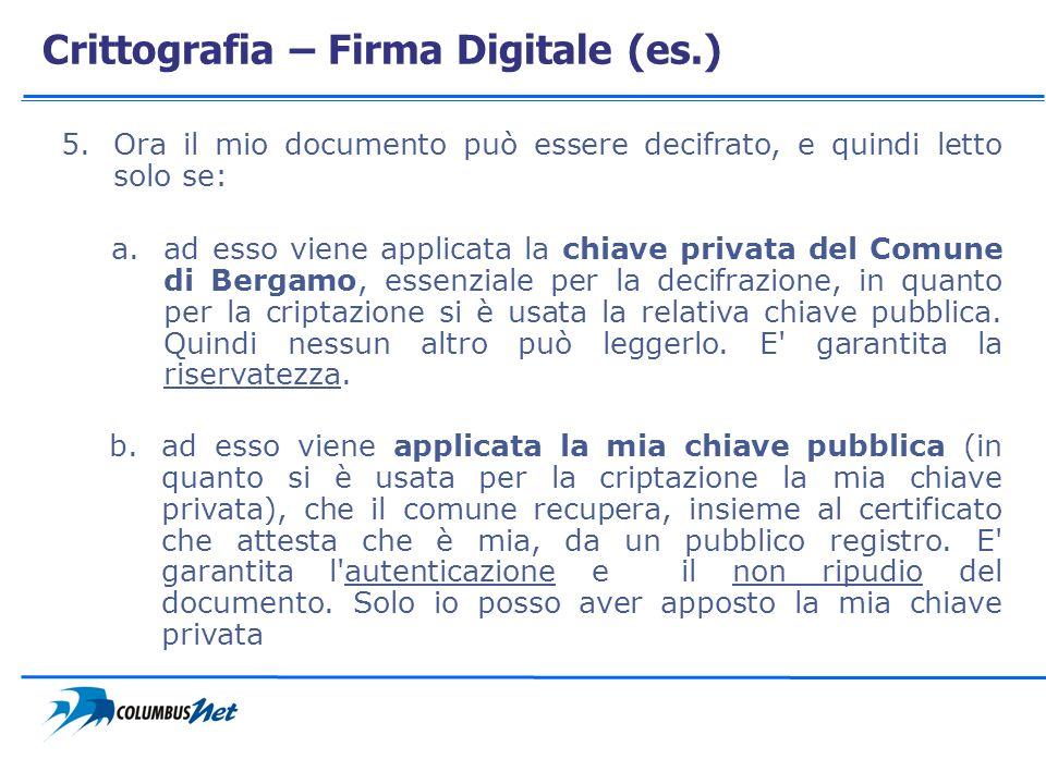 Crittografia – Firma Digitale (es.) 5.Ora il mio documento può essere decifrato, e quindi letto solo se: a.ad esso viene applicata la chiave privata d