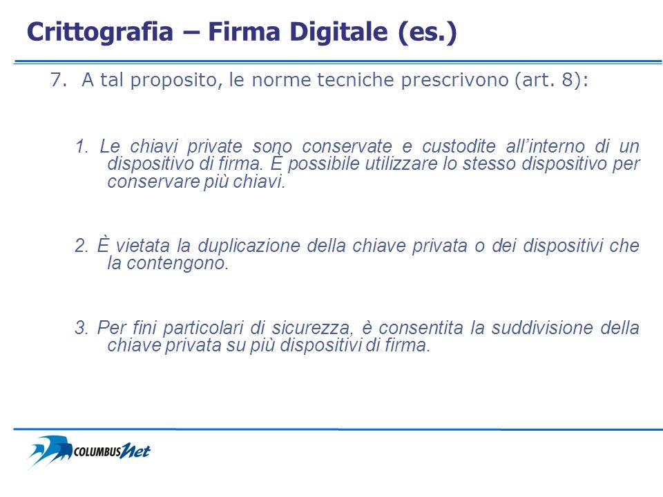 Crittografia – Firma Digitale (es.) 7. A tal proposito, le norme tecniche prescrivono (art. 8): 1. Le chiavi private sono conservate e custodite allin