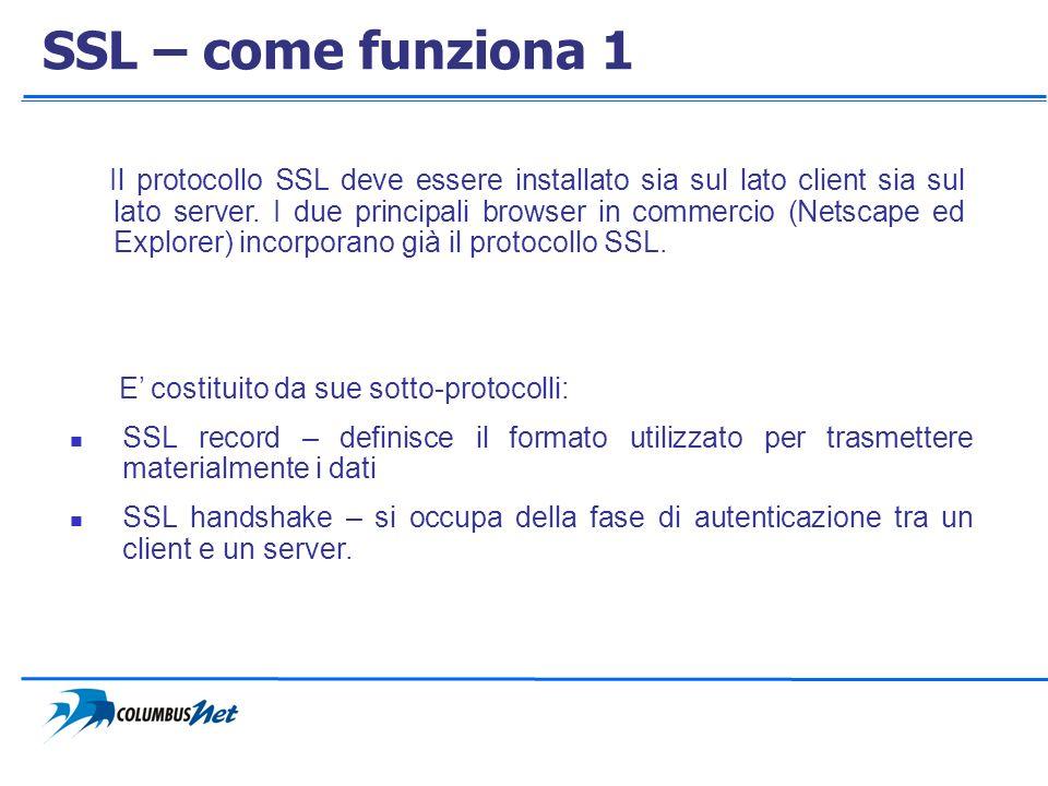 SSL – come funziona 1 Il protocollo SSL deve essere installato sia sul lato client sia sul lato server. I due principali browser in commercio (Netscap