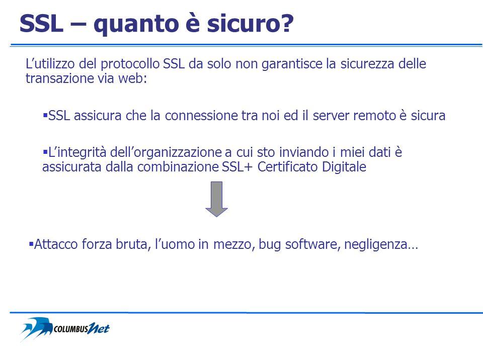 Lutilizzo del protocollo SSL da solo non garantisce la sicurezza delle transazione via web: SSL assicura che la connessione tra noi ed il server remot