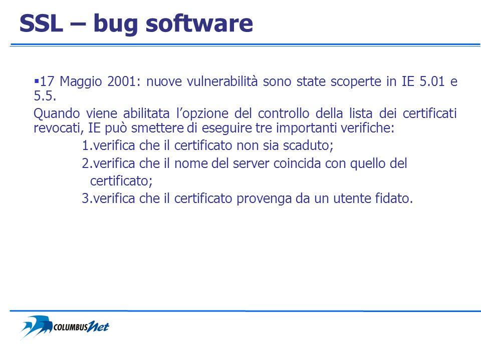 SSL – bug software 17 Maggio 2001: nuove vulnerabilità sono state scoperte in IE 5.01 e 5.5. Quando viene abilitata lopzione del controllo della lista