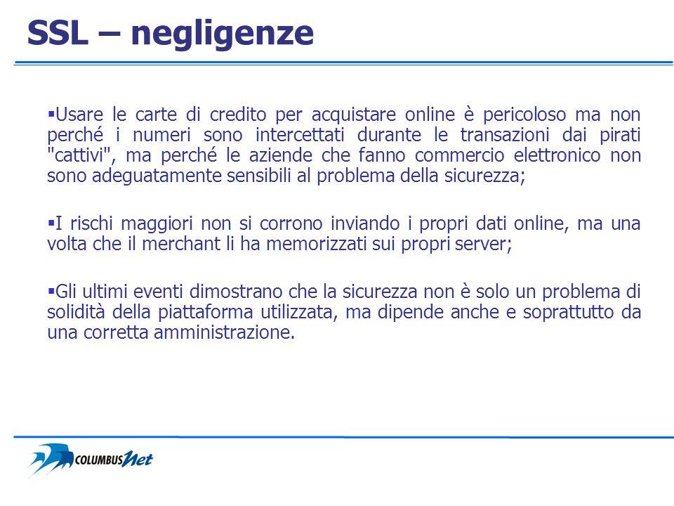SSL – negligenze Usare le carte di credito per acquistare online è pericoloso ma non perché i numeri sono intercettati durante le transazioni dai pira