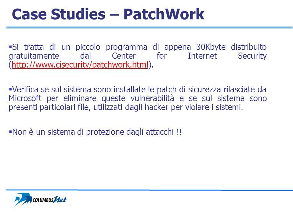 Case Studies – PatchWork Si tratta di un piccolo programma di appena 30Kbyte distribuito gratuitamente dal Center for Internet Security (http://www.ci