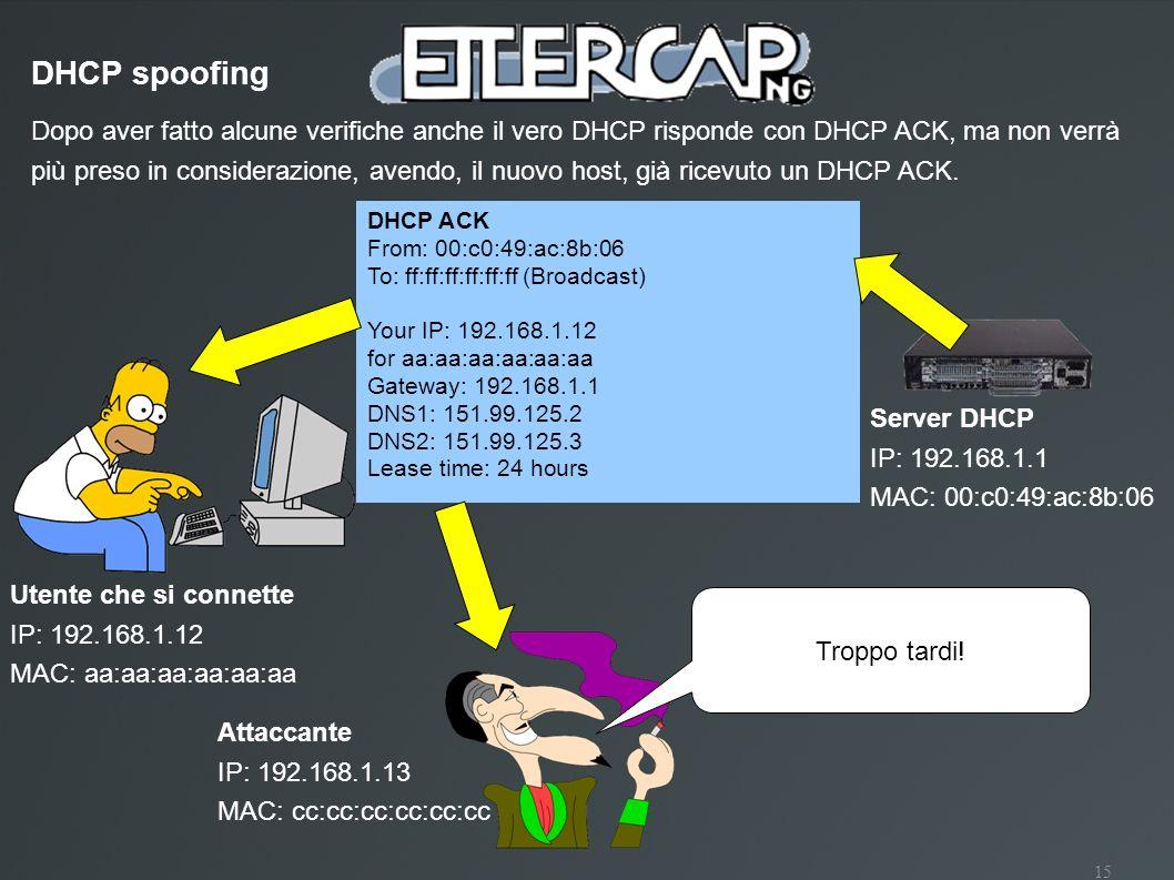 15 Dopo aver fatto alcune verifiche anche il vero DHCP risponde con DHCP ACK, ma non verrà più preso in considerazione, avendo, il nuovo host, già ric