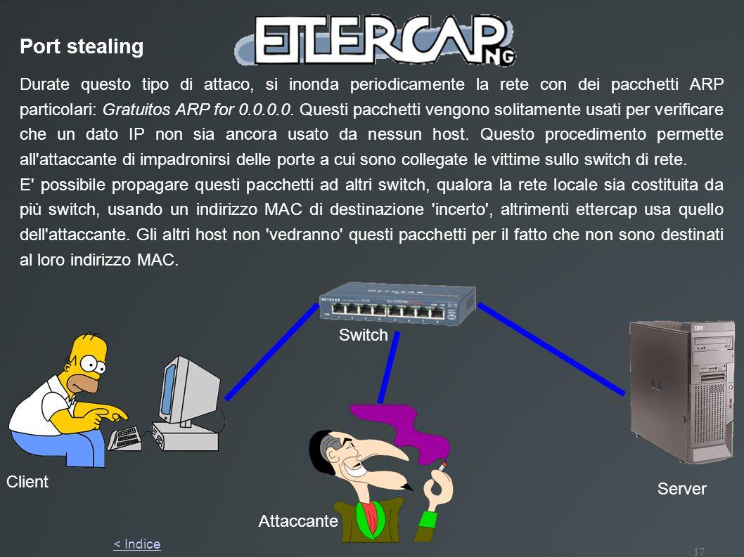 17 Client Switch Attaccante Port stealing Server Durate questo tipo di attaco, si inonda periodicamente la rete con dei pacchetti ARP particolari: Gra