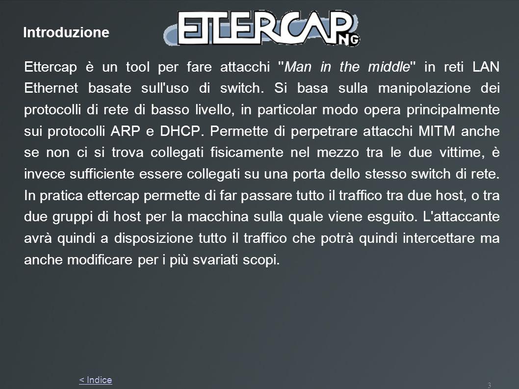 3 Ettercap è un tool per fare attacchi ''Man in the middle'' in reti LAN Ethernet basate sull'uso di switch. Si basa sulla manipolazione dei protocoll