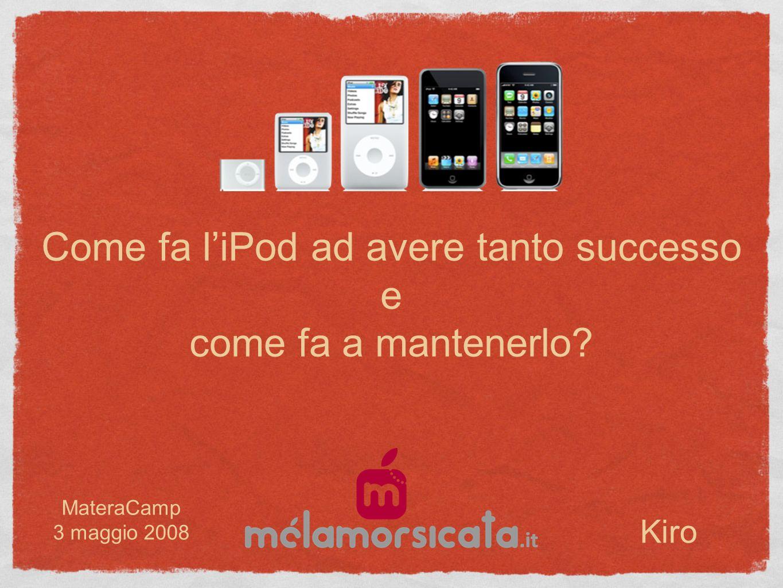 Come fa liPod ad avere tanto successo e come fa a mantenerlo Kiro MateraCamp 3 maggio 2008