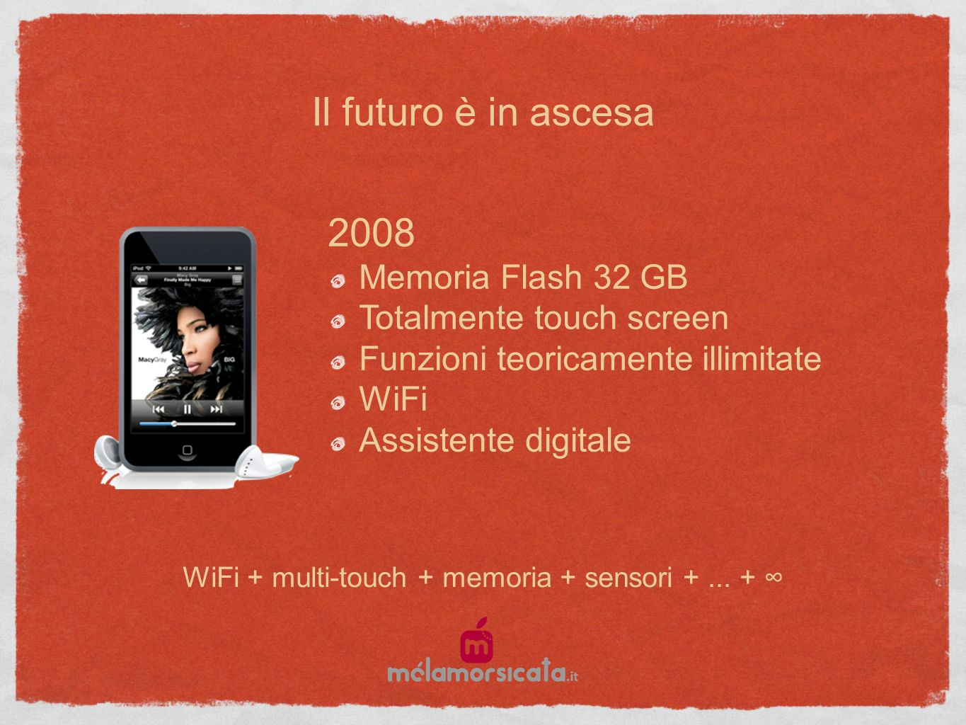 2008 Memoria Flash 32 GB Totalmente touch screen Funzioni teoricamente illimitate WiFi Assistente digitale Il futuro è in ascesa WiFi + multi-touch + memoria + sensori +...