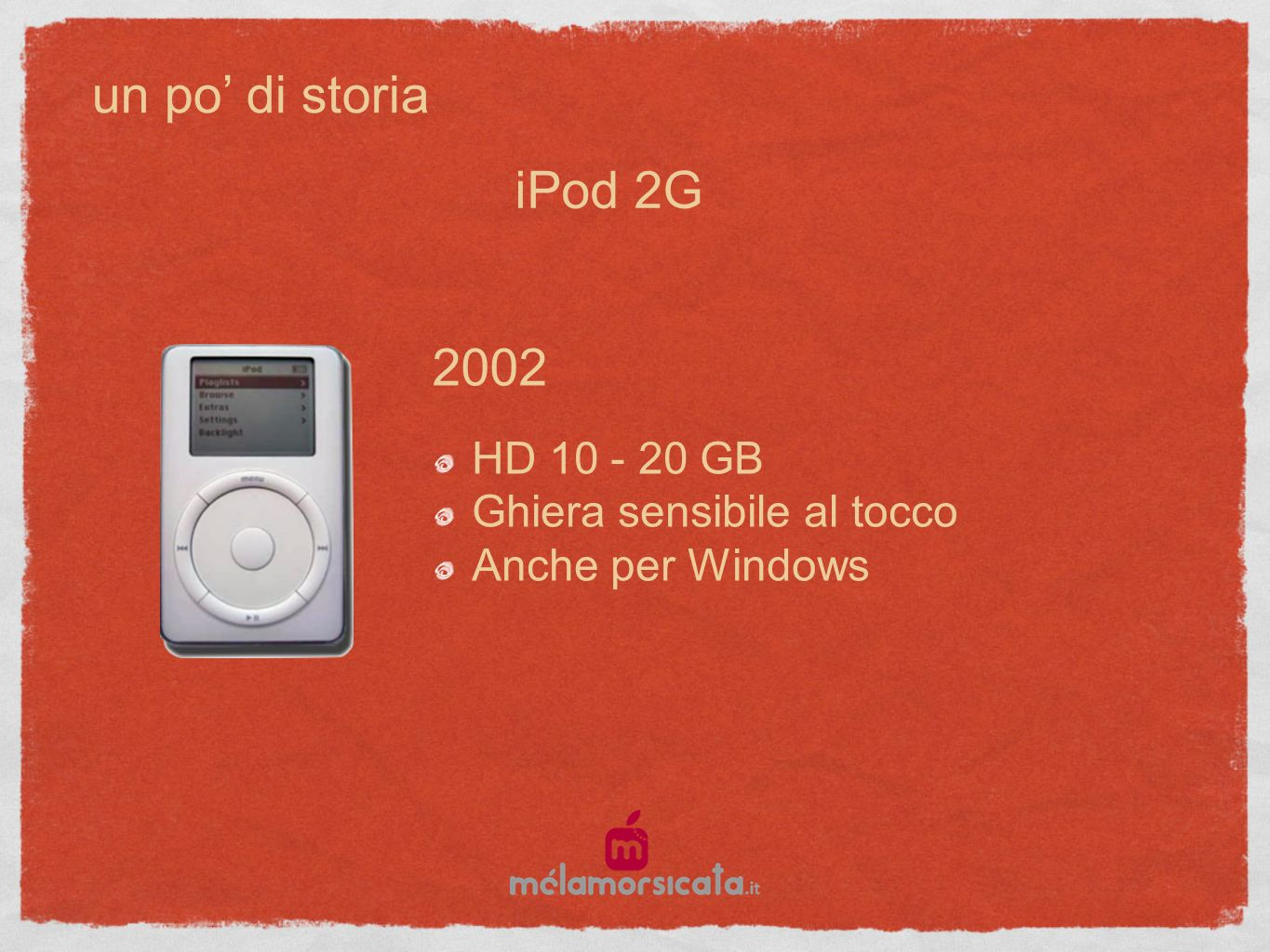 un po di storia 2002 HD 10 - 20 GB Ghiera sensibile al tocco Anche per Windows iPod 2G