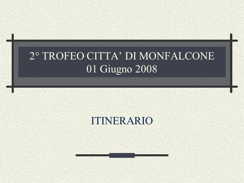 2° TROFEO CITTA DI MONFALCONE 01 Giugno 2008 ITINERARIO