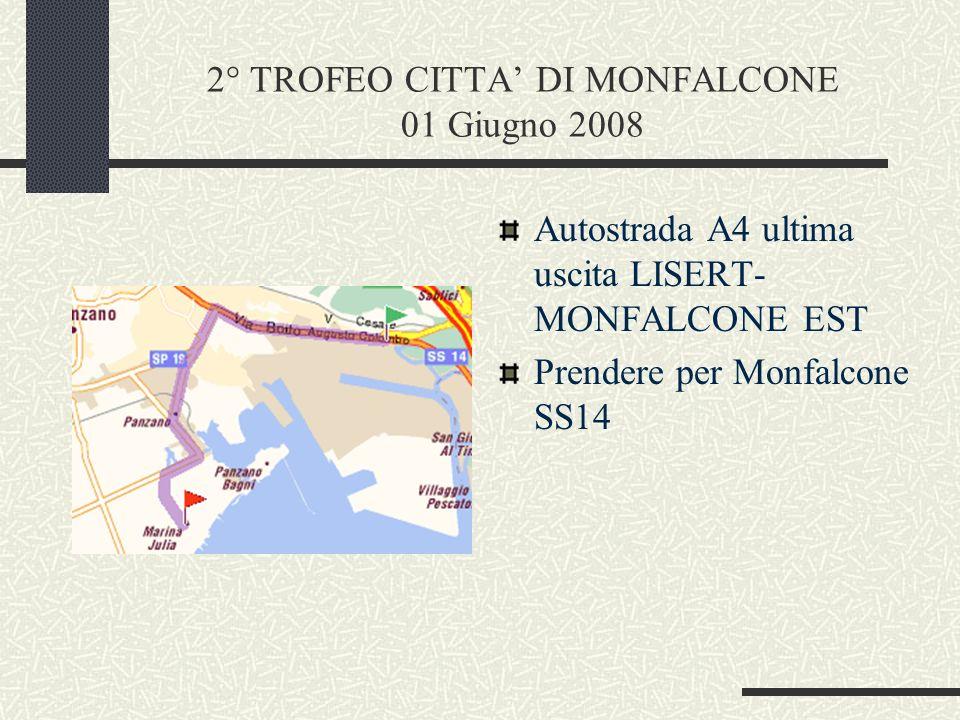 2° TROFEO CITTA DI MONFALCONE 01 Giugno 2008 Autostrada A4 ultima uscita LISERT- MONFALCONE EST Prendere per Monfalcone SS14