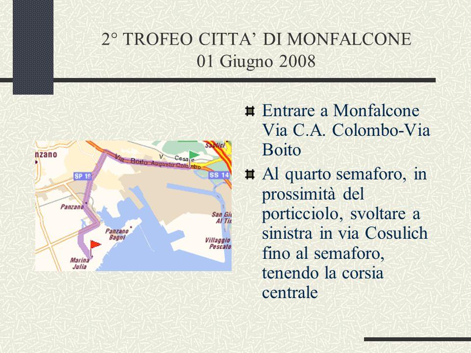 2° TROFEO CITTA DI MONFALCONE 01 Giugno 2008 Al semaforo, andare avanti (segnaletica per GRADO) fino alla rotonda della chiesa B.V.