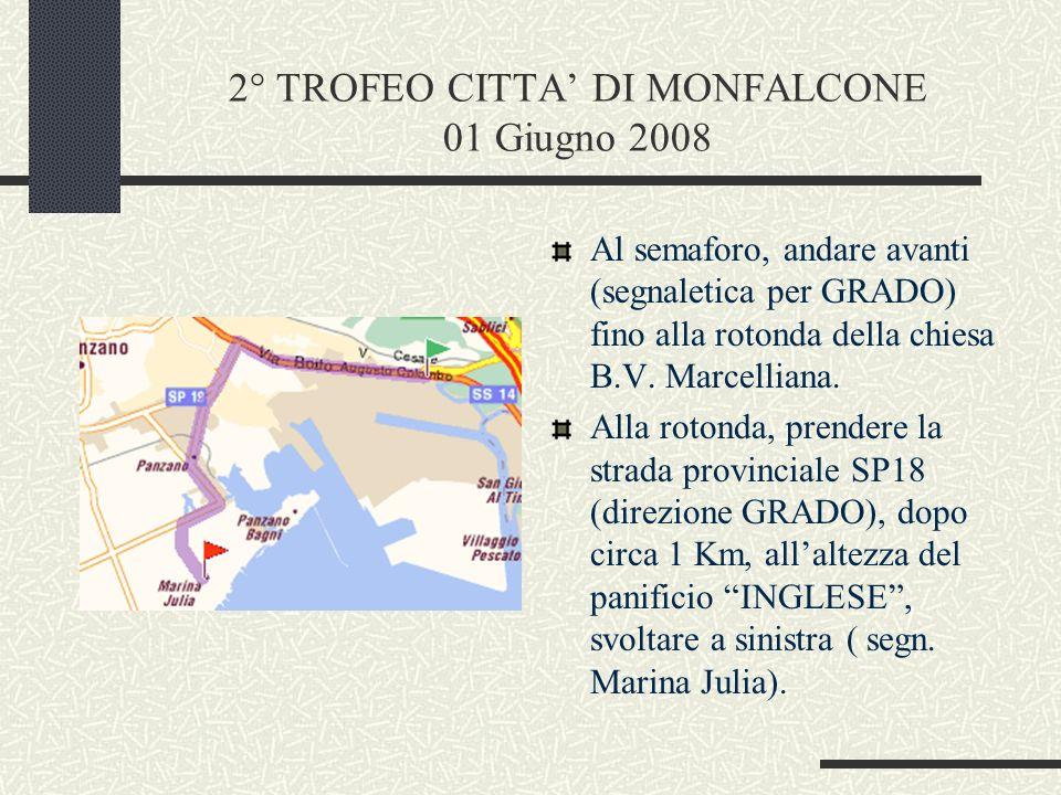2° TROFEO CITTA DI MONFALCONE 01 Giugno 2008 Andare avanti diritto fino al semaforo del ponte sul canale Brancolo, poi svoltare a destra.