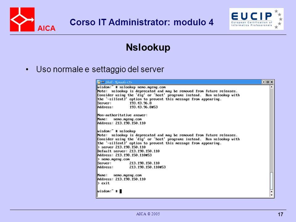 AICA Corso IT Administrator: modulo 4 AICA © 2005 17 Nslookup Uso normale e settaggio del server