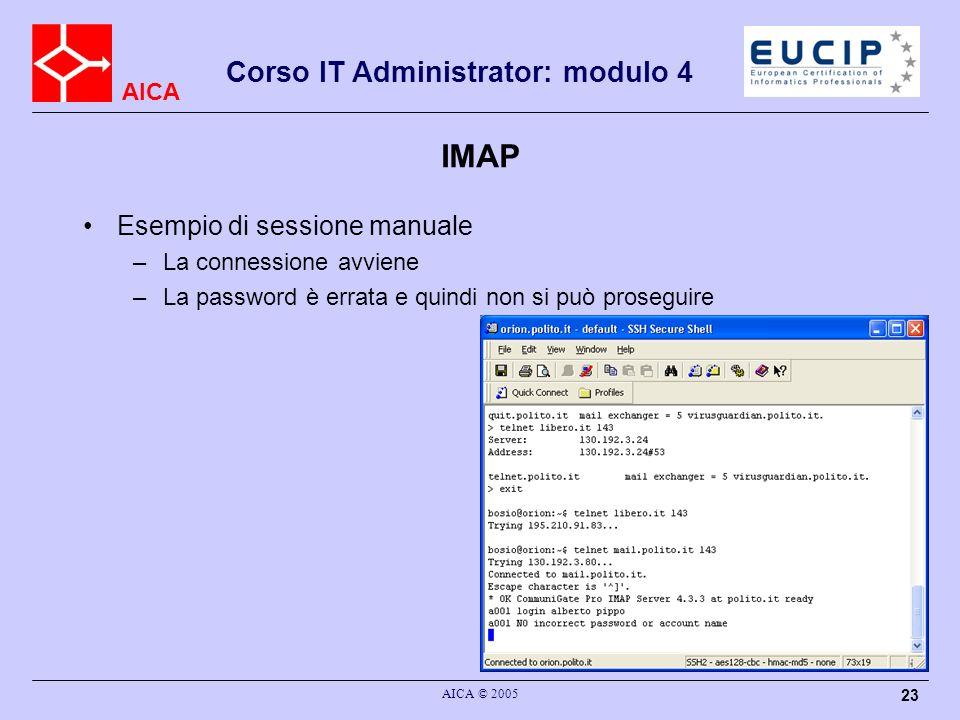 AICA Corso IT Administrator: modulo 4 AICA © 2005 23 IMAP Esempio di sessione manuale –La connessione avviene –La password è errata e quindi non si può proseguire