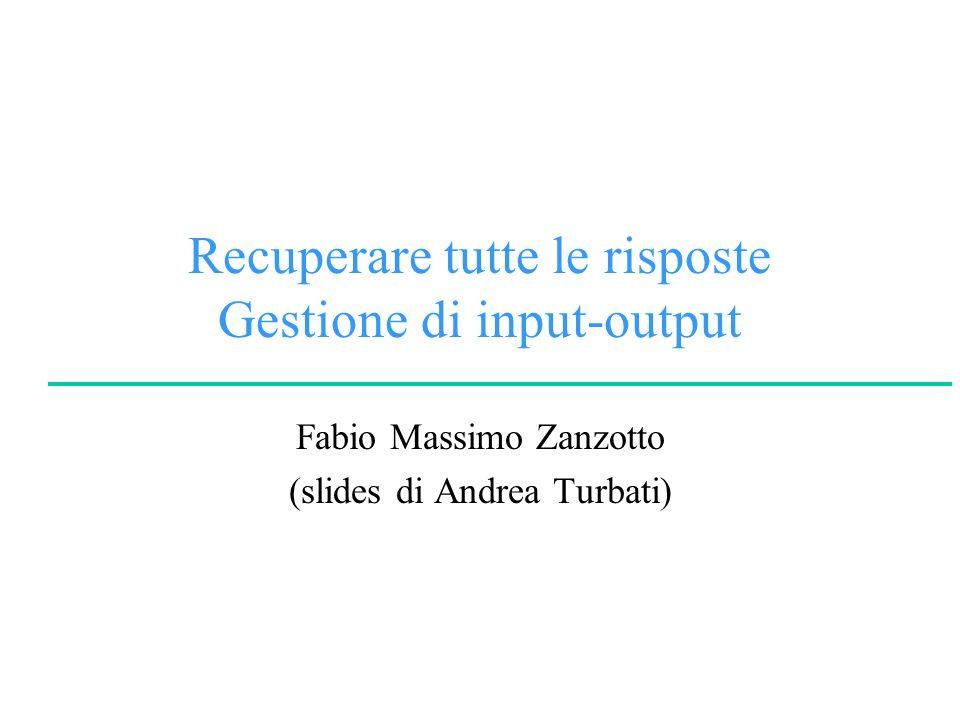 Recuperare tutte le risposte Gestione di input-output Fabio Massimo Zanzotto (slides di Andrea Turbati)