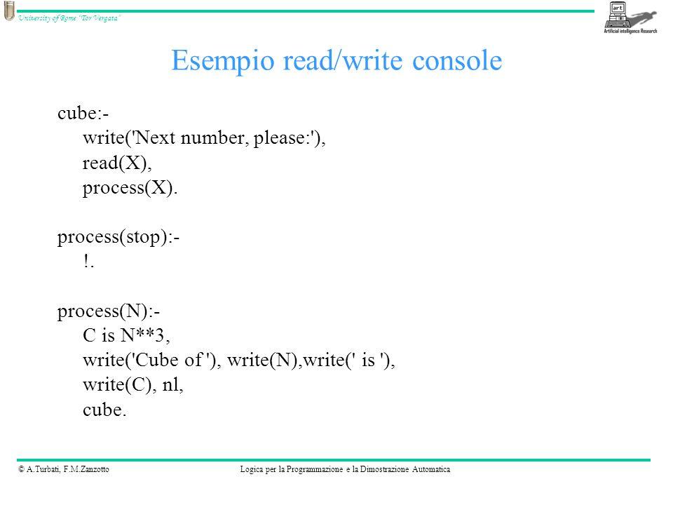 © A.Turbati, F.M.ZanzottoLogica per la Programmazione e la Dimostrazione Automatica University of Rome Tor Vergata cube:- write( Next number, please: ), read(X), process(X).