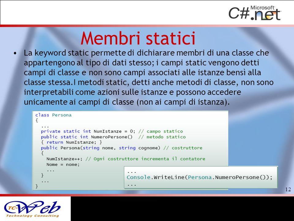 Membri statici La keyword static permette di dichiarare membri di una classe che appartengono al tipo di dati stesso; i campi static vengono detti cam