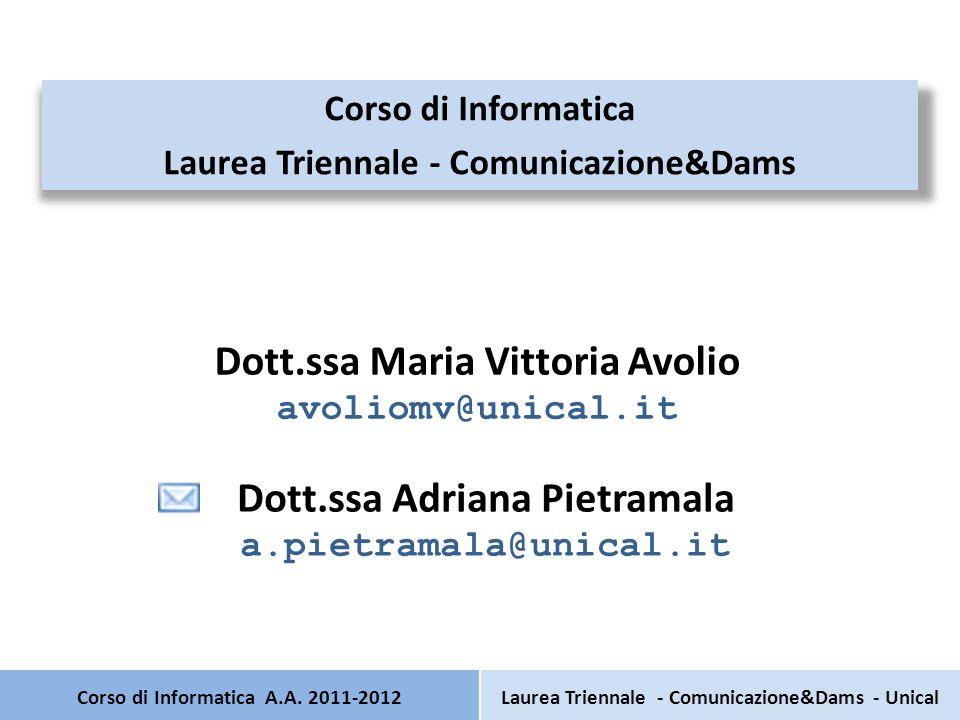 Corso di Informatica A.A. 2011-2012 Corso di Informatica Laurea Triennale - Comunicazione&Dams Dott.ssa Maria Vittoria Avolio avoliomv@unical.it Laure