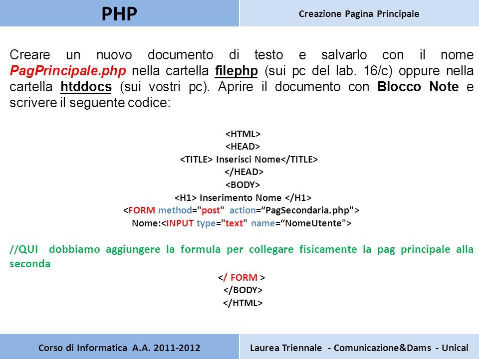 Corso di Informatica A.A. 2011-2012Laurea Triennale - Comunicazione&Dams - Unical PHP Creazione Pagina Principale Creare un nuovo documento di testo e