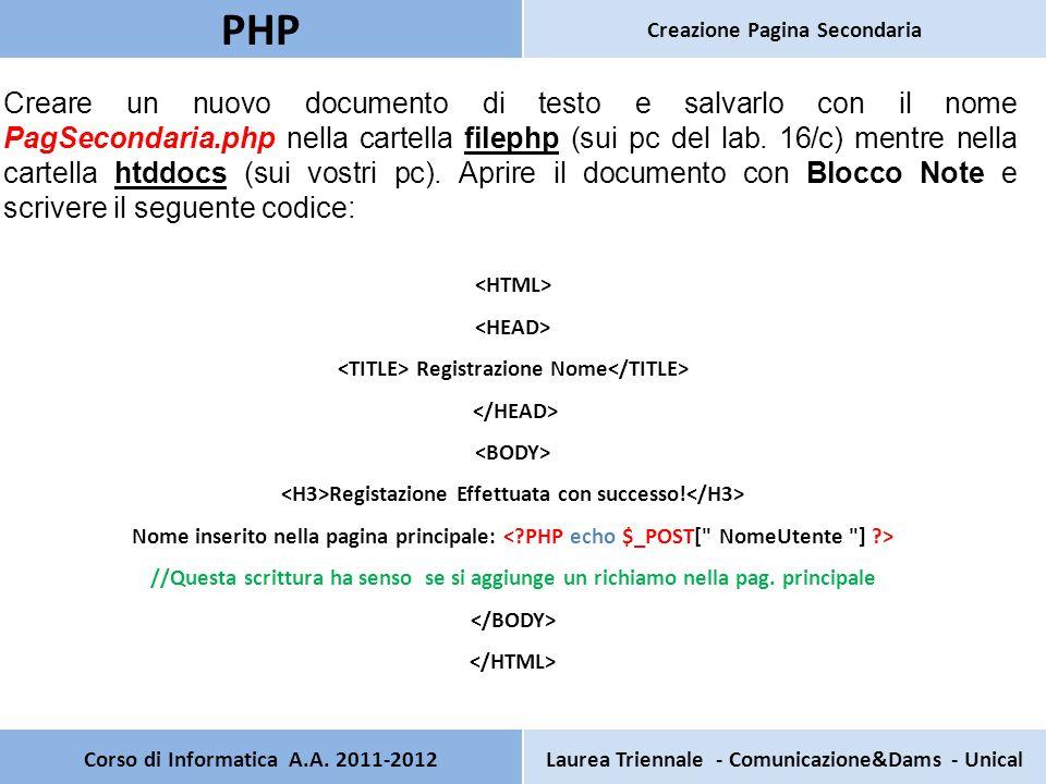 Corso di Informatica A.A. 2011-2012Laurea Triennale - Comunicazione&Dams - Unical PHP Creazione Pagina Secondaria Creare un nuovo documento di testo e