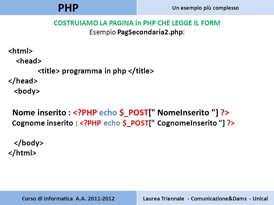 COSTRUIAMO LA PAGINA in PHP CHE LEGGE IL FORM Esempio PagSecondaria2.php: programma in php Nome inserito : Cognome inserito : Corso di Informatica A.A.