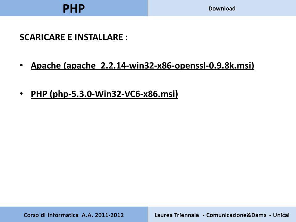 SCARICARE E INSTALLARE : Apache (apache_2.2.14-win32-x86-openssl-0.9.8k.msi) PHP (php-5.3.0-Win32-VC6-x86.msi) Corso di Informatica A.A. 2011-2012Laur