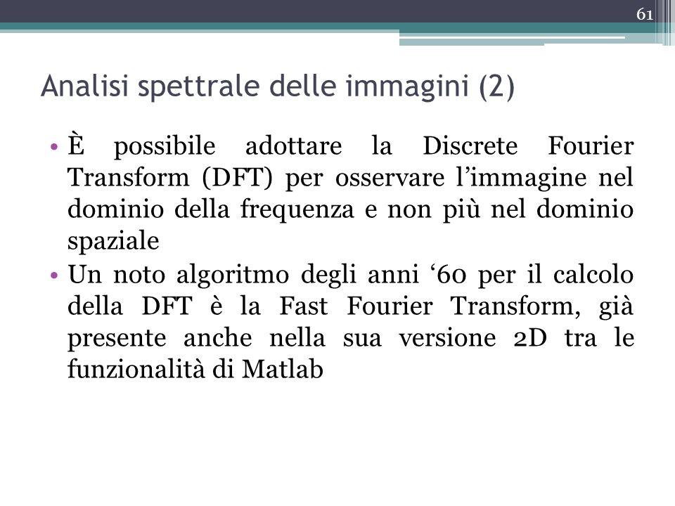Analisi spettrale delle immagini (2) È possibile adottare la Discrete Fourier Transform (DFT) per osservare limmagine nel dominio della frequenza e no