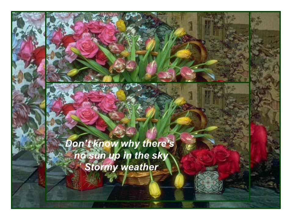 Keeps raining all the time Continua a piovere tutto il tempo tutto il tempo