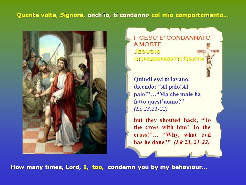 Quindi essi urlavano, dicendo: Al palo!Al palo!…Ma che male ha fatto questuomo? (Lc 23,21-22) but they shouted back, To the cross with him! To the cro