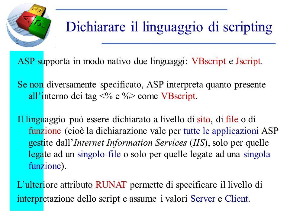 Dichiarare il linguaggio di scripting ASP supporta in modo nativo due linguaggi: VBscript e Jscript.