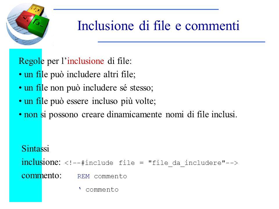 Inclusione di file e commenti Sintassi inclusione: commento: REM commento commento Regole per linclusione di file: un file può includere altri file; un file non può includere sé stesso; un file può essere incluso più volte; non si possono creare dinamicamente nomi di file inclusi.