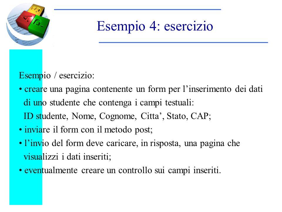 Esempio 4: esercizio Esempio / esercizio: creare una pagina contenente un form per linserimento dei dati di uno studente che contenga i campi testuali
