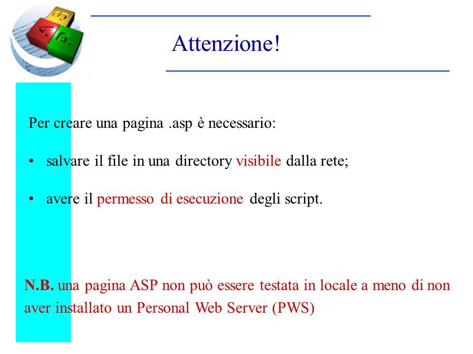 Attenzione! N.B. una pagina ASP non può essere testata in locale a meno di non aver installato un Personal Web Server (PWS) Per creare una pagina.asp