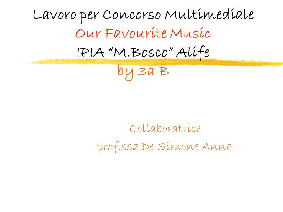 Lavoro per Concorso Multimediale Our Favourite Music IPIA M.Bosco Alife by 3a B Collaboratrice prof.ssa De Simone Anna