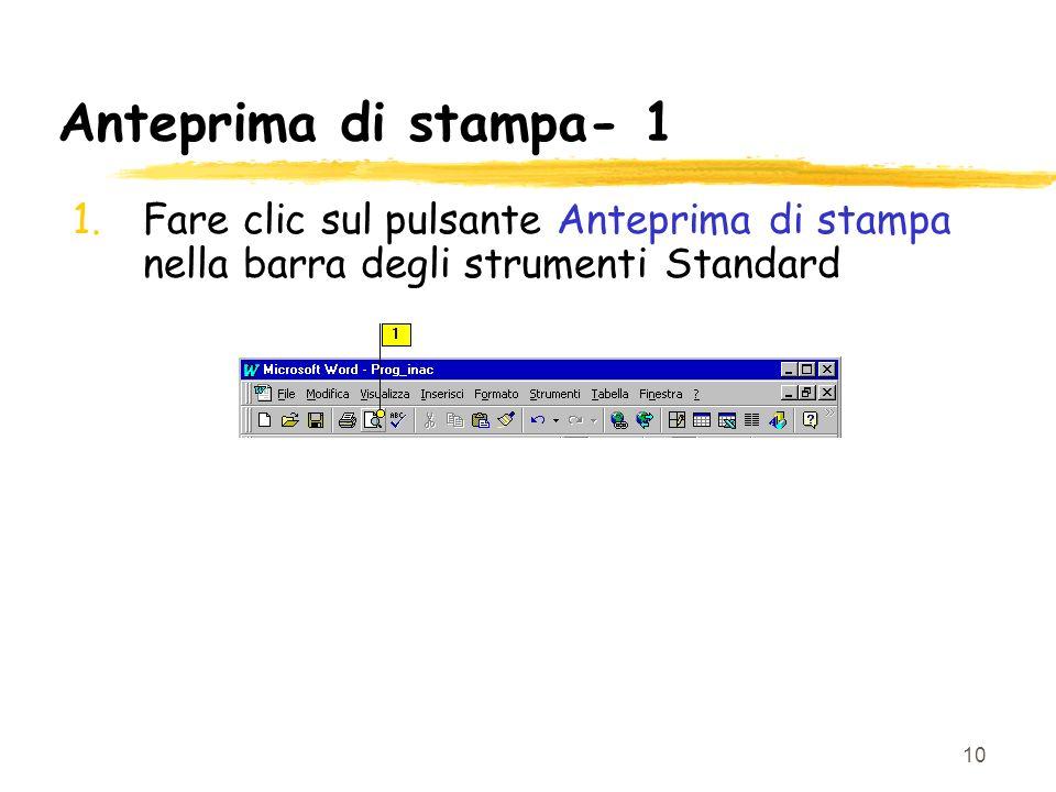 10 Anteprima di stampa- 1 1.Fare clic sul pulsante Anteprima di stampa nella barra degli strumenti Standard