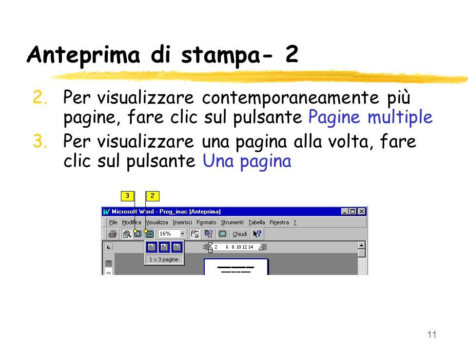 11 Anteprima di stampa- 2 2.Per visualizzare contemporaneamente più pagine, fare clic sul pulsante Pagine multiple 3.Per visualizzare una pagina alla volta, fare clic sul pulsante Una pagina