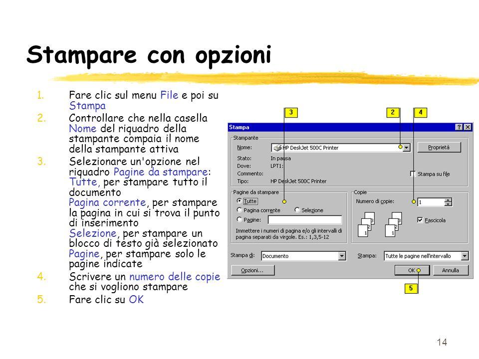 14 Stampare con opzioni 1.Fare clic sul menu File e poi su Stampa 2.Controllare che nella casella Nome del riquadro della stampante compaia il nome de