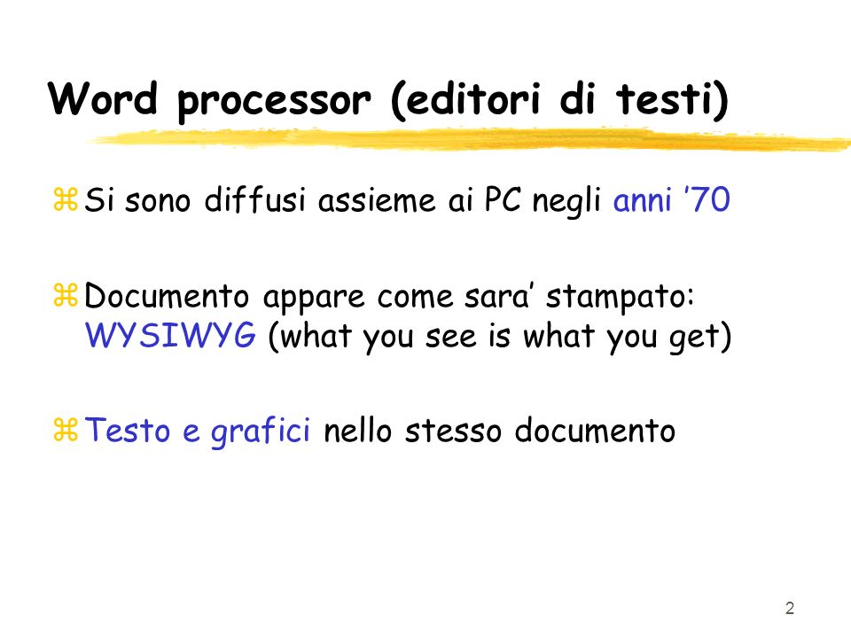 2 Word processor (editori di testi) zSi sono diffusi assieme ai PC negli anni 70 zDocumento appare come sara stampato: WYSIWYG (what you see is what you get) zTesto e grafici nello stesso documento