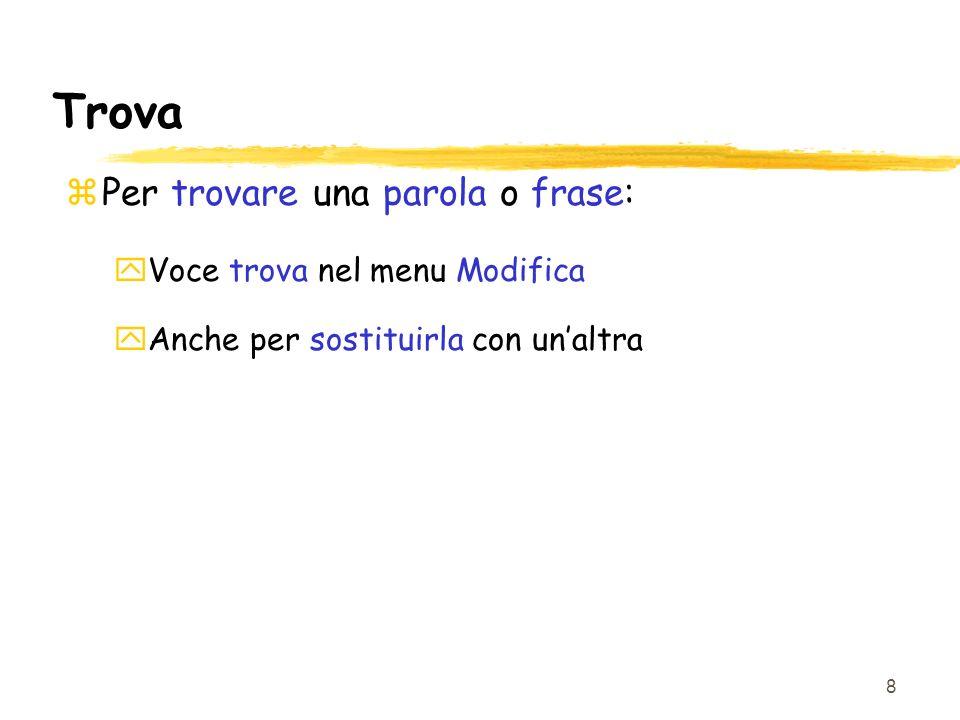8 Trova zPer trovare una parola o frase: yVoce trova nel menu Modifica yAnche per sostituirla con unaltra