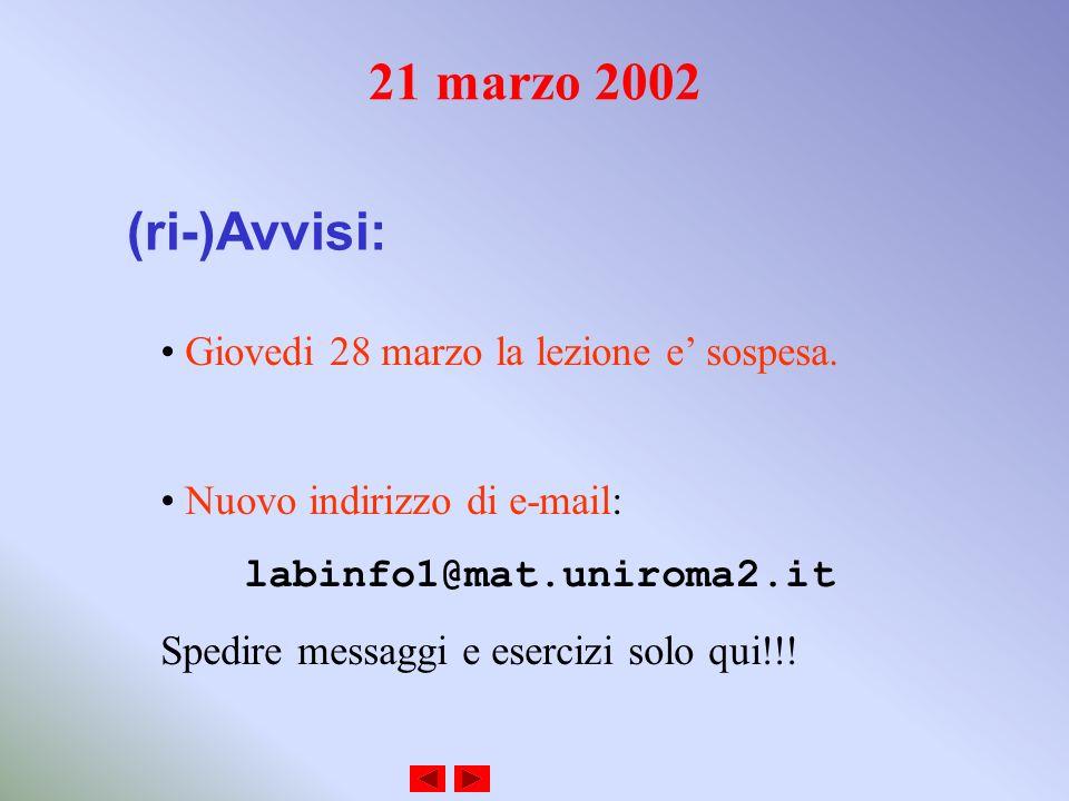 21 marzo 2002 (ri-)Avvisi: Giovedi 28 marzo la lezione e sospesa.