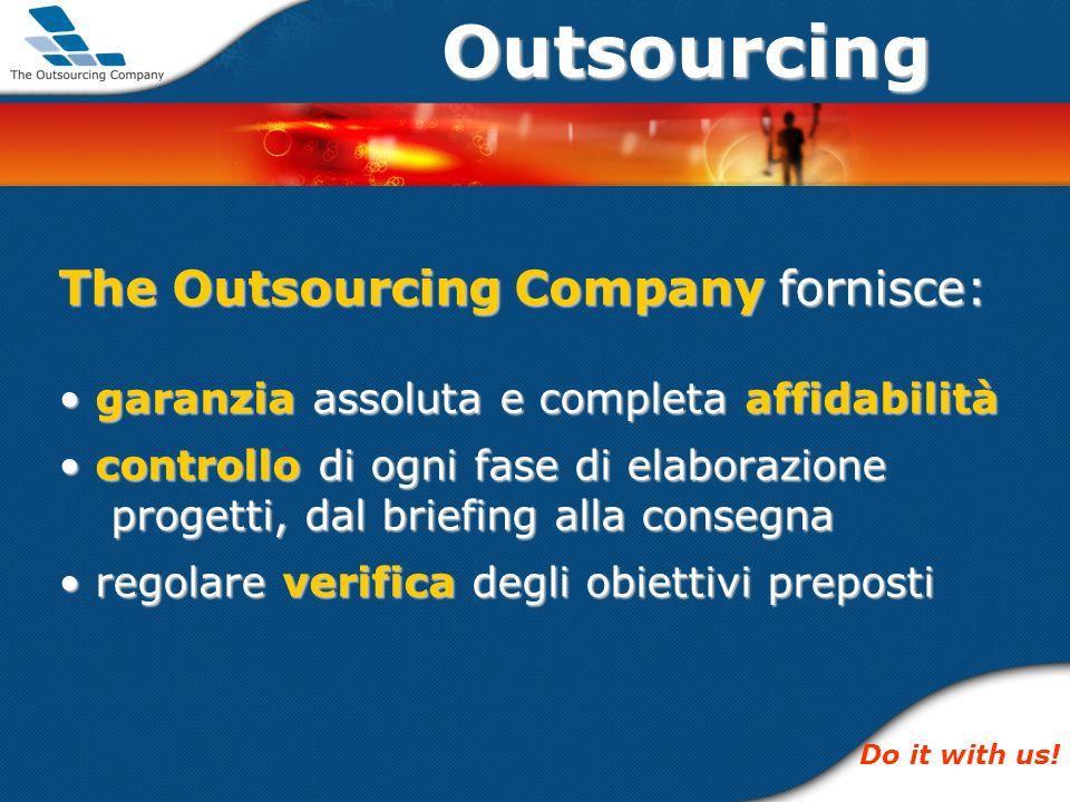 Outsourcing The Outsourcing Company fornisce: garanzia assoluta e completa affidabilità garanzia assoluta e completa affidabilità controllo di ogni fa