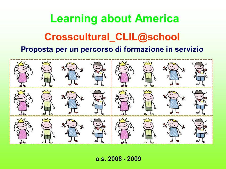 Learning about America Crosscultural_CLIL@school Proposta per un percorso di formazione in servizio a.s. 2008 - 2009