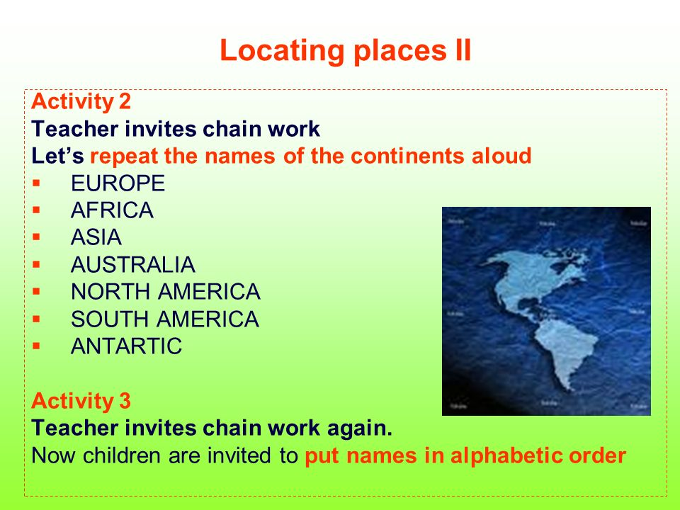 CONTINENTS Lets put them in alphabetic order: 1.one Africa 3.