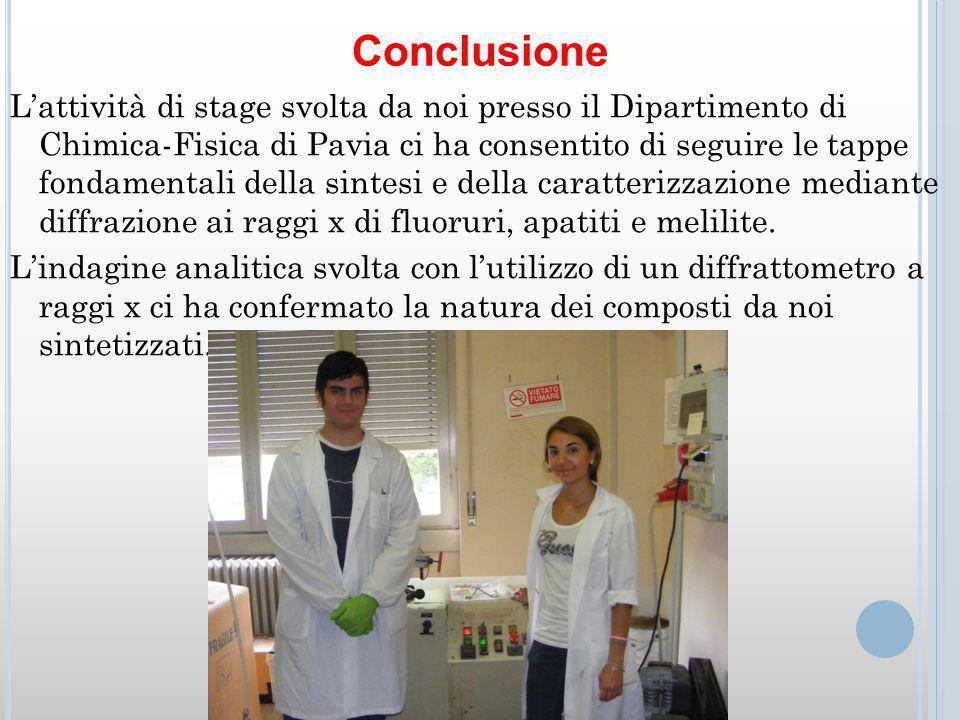 Lattività di stage svolta da noi presso il Dipartimento di Chimica-Fisica di Pavia ci ha consentito di seguire le tappe fondamentali della sintesi e della caratterizzazione mediante diffrazione ai raggi x di fluoruri, apatiti e melilite.