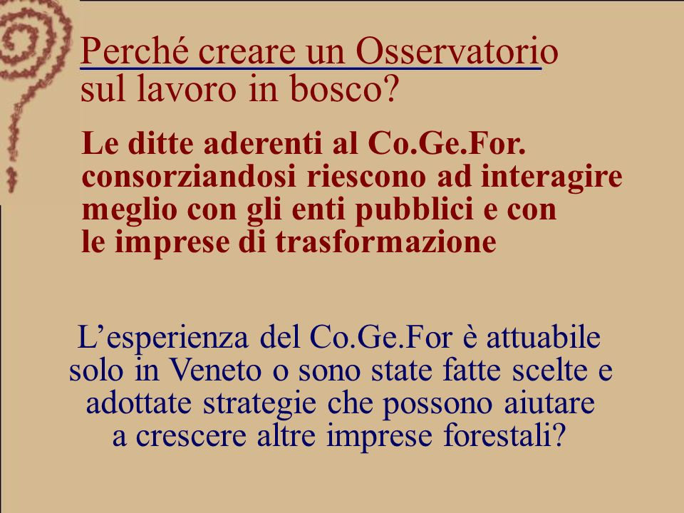 Lesperienza del Co.Ge.For è attuabile solo in Veneto o sono state fatte scelte e adottate strategie che possono aiutare a crescere altre imprese forestali.