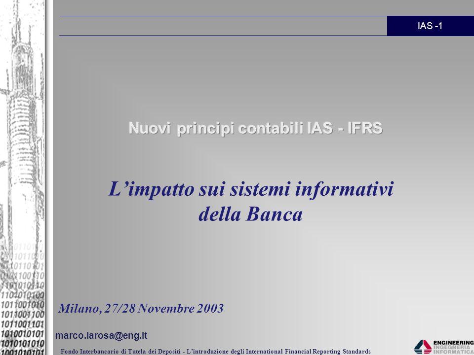 IAS -2 Fondo Interbancario di Tutela dei Depositi - Lintroduzione degli International Financial Reporting Standards quale impatto quando intervenire dove intervenire come intervenire Impatto sul Sistema Informatico