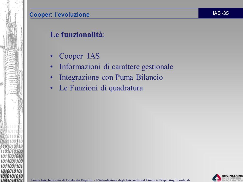 IAS -35 Fondo Interbancario di Tutela dei Depositi - Lintroduzione degli International Financial Reporting Standards Le funzionalità: Cooper IAS Infor