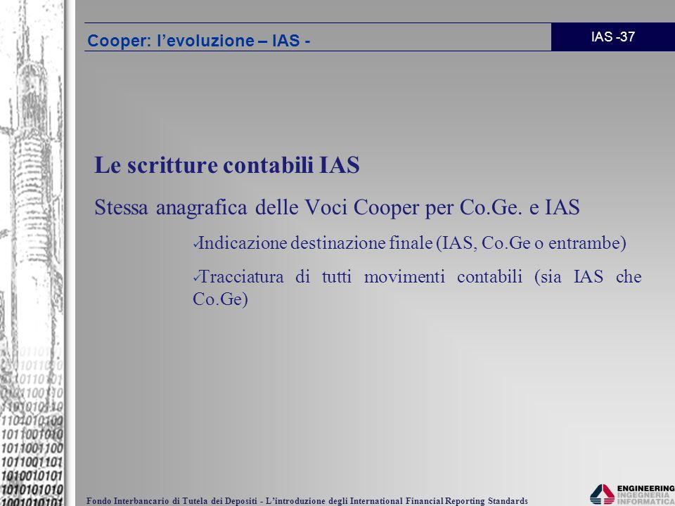 IAS -37 Fondo Interbancario di Tutela dei Depositi - Lintroduzione degli International Financial Reporting Standards Le scritture contabili IAS Stessa