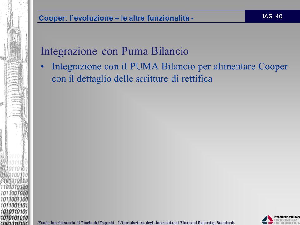 IAS -40 Fondo Interbancario di Tutela dei Depositi - Lintroduzione degli International Financial Reporting Standards Integrazione con Puma Bilancio In